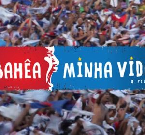 BAHÊA MINHA VIDA – O FILME