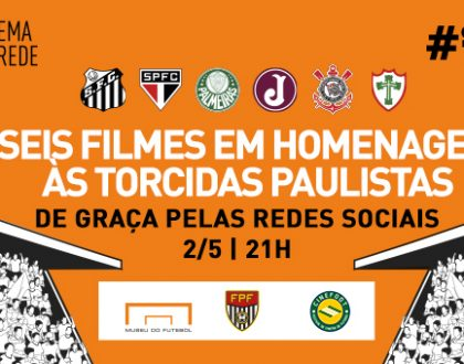 CINEMA NA REDE EXIBE CURTAS SOBRE A PAIXÃO DOS TORCEDORES PAULISTAS